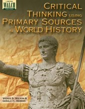Critical Thinking Using Primary Sources in World History | Wendy S. Wilson |