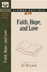 Sermon Outlines on Faith, Hope, and Love | Al Bryant |
