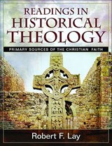 Readings in Historical Theology | Robert F. Lay |