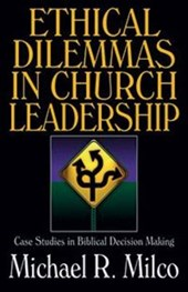 Ethical Dilemmas in Church Leadership | Michael R. Milco |