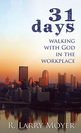 31 Days to Walking with God in the Workplace | R. Larry Moyer |