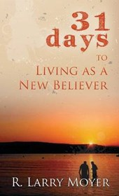 31 Days to Living as a New Believer | R. Larry Moyer |
