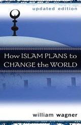 How Islam Plans to Change the World | William Wagner |