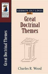 Sermon Outlines on Great Doctrinal Themes | Charles R. Wood |