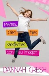 Madres, críen hijas satisfechas con su imagen/ Raising Body-Confident Daughters