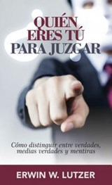 ¿Quién eres tú para juzgar?/ Who Are You to Judge? | Erwin W. Lutzer |
