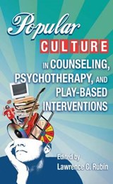 Popular Culture in Counseling, Psychotherapy, and Play-Based Interventions |  |