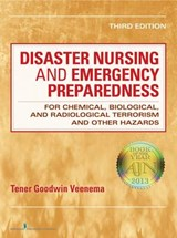 Disaster Nursing and Emergency Preparedness for Chemical, Biological, and Radiological Terrorism and Other Hazards | Veenema, Tener Goodwin, Ph.D., R.N. |
