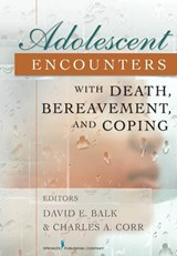 Adolescent Encounters with Death, Bereavement, and Coping | David Balk |