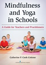 Mindfulness and Yoga in Schools | Cook-Cottone, Catherine P., Ph.D. |