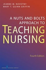 A Nuts and Bolts Approach to Teaching Nursing | Mary T. Quinn Griffin |
