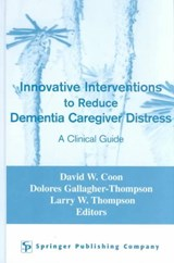 Innovative Interventions to Reduce Dementia Caregiver Distress | David W. Coon |