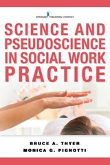Science and Pseudoscience in Social Work Practice | Thyer, Bruce A., Ph.D. ; Pignotti, Monica G., Ph.D. |