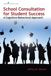 School Consultation for Student Success | Warren, Jeffrey M., Ph.d. |