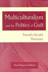 Multiculturalism and the Politics of Guilt | Paul Edward Gottfried |