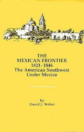 The Mexican Frontier, 1821-1846