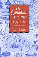 The Canadian Frontier, 1534-1760 | W. J. Eccles |