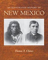 An Illustrated History of New Mexico | Thomas E. Chavez |
