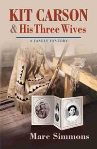 Kit Carson & His Three Wives | Marc Simmons |