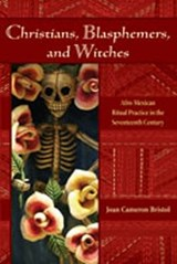 Christians, Blasphemers, and Witches | Joan Cameron Bristol |