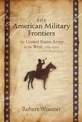 The American Military Frontiers | Robert Wooster |