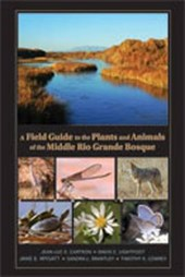 A Field Guide to the Plants and Animals of the Middle Rio Grande Bosque