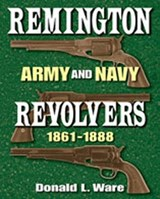 Remington Army and Navy Revolvers, 1861-1888 | Donald L. Ware |