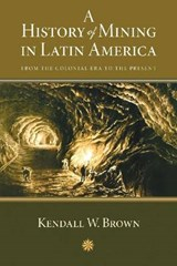A History of Mining in Latin America | Kendall W. Brown |