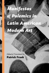 Manifestos and Polemics in Latin American Modern Art | Patrick Frank |