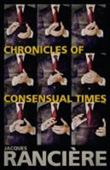 Chronicles of Consensual Times | Jacques Ranci're |