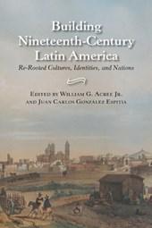 Building Nineteenth-Century Latin America