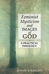 Feminist Mysticism and Images of God | Jennie Knight |