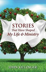 Stories That Have Shaped My Life & Ministry | John Killinger |