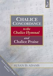 Chalice Concordance to the Chalice Hymnal and Chalice Praise