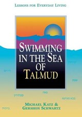 Swimming in the Sea of Talmud | Katz, Michael ; Schwartz, Gershon |
