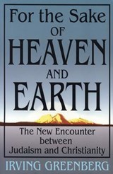 For the Sake of Heaven and Earth | Yitz Greenberg |