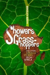 Showers of Grasshoppers and Other Miracle Stories from Africa | Bradley Booth |