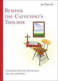 Beyond the Catechist's Toolbox | Joe Paprocki |