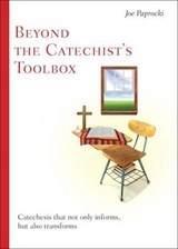 Beyond the Catechist's Toolbox | Joe Paprocki |