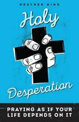 Holy Desperation | Heather King |