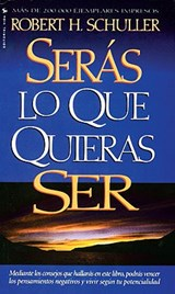 Seras Lo Que Quieras Ser/You Can Become the Person You Want to Be | Robert Harold Schuller |