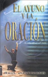 El Ayuno y la Oracion = Fasting and Prayer | Raul Justiniano |