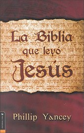 La Biblia Que Leyó Jesús = The Bible Jesus Read | Philip Yancey |