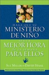 Haga Que Su Ministerio de Ninos Sea La Mejor Hora de la Semana de Ellos = Making Your Children's Ministry the Best Hour of Every Kid's Week