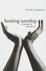 Healing Worship | Bruce G. Epperly |