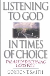 Listening to God in Times of Choice | Gordon T. Smith |