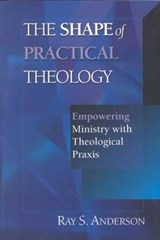 The Shape of Practical Theology | Ray Sherman Anderson |