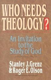 Who Needs Theology? | Grenz, Stanley J. ; Olson, Roger E. |