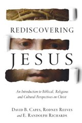 Rediscovering Jesus | Capes, David B. ; Reeves, Rodney ; Richards, E. Randolph |