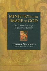Ministry in the Image of God | Stephen Seamands |
